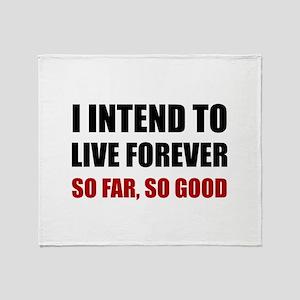 Live Forever So Far Good Throw Blanket