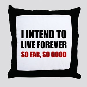 Live Forever So Far Good Throw Pillow