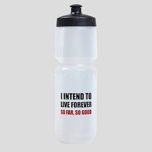 Live Forever So Far Good Sports Bottle