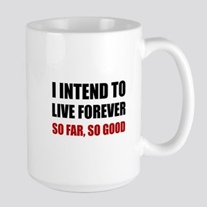 Live Forever So Far Good Mugs