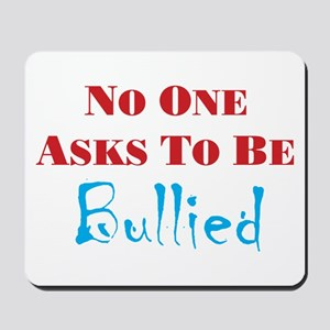 No one asks to be bullied Mousepad