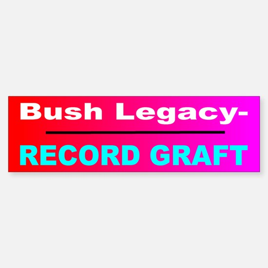 Bush Legacy - Record Graft Bumper Bumper Bumper Sticker