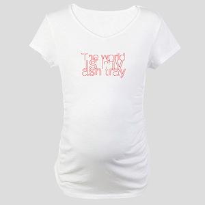 World is my Ash Tray Maternity T-Shirt