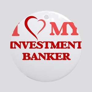 I love my Investment Banker Round Ornament
