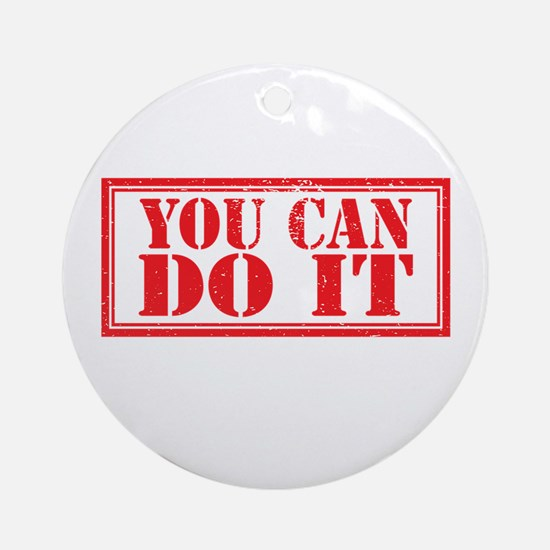 you can do it Round Ornament