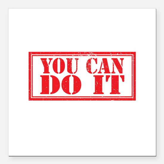 "you can do it Square Car Magnet 3"" x 3"""