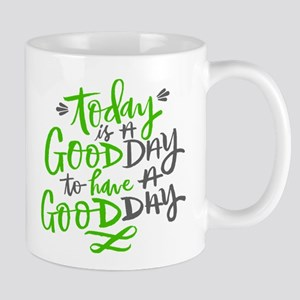 Today is a good day to have a good day Mugs
