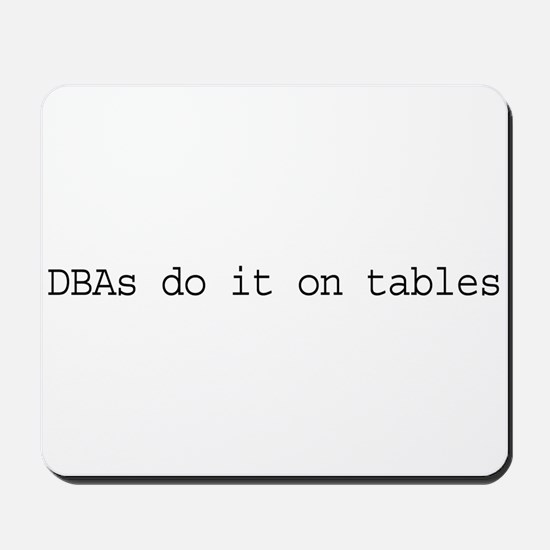 DBAs Do It On Tables Mousepad