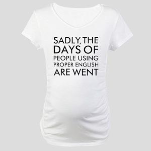 Sadly People Using Proper Englis Maternity T-Shirt