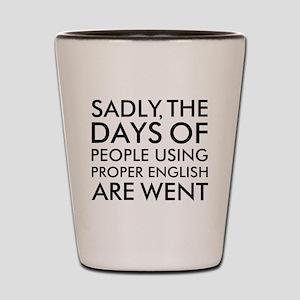 Sadly People Using Proper English Humor Shot Glass