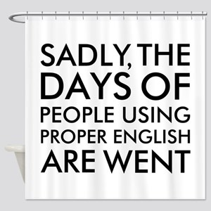 Sadly People Using Proper English H Shower Curtain
