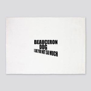 Beauceron Dog I Like You Not So Muc 5'x7'Area Rug