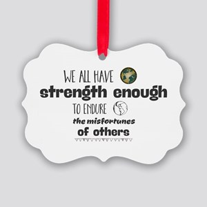 We all have strength enough to en Picture Ornament