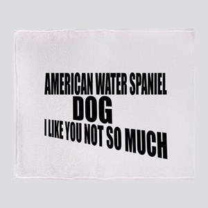 American Water Spaniel Dog I Like Yo Throw Blanket