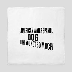 American Water Spaniel Dog I Like You Queen Duvet