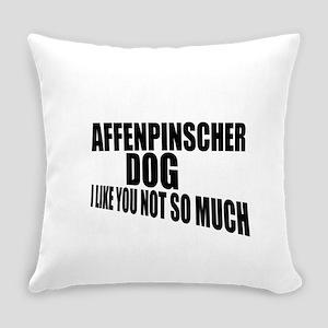 Affenpinscher Dog I Like You Not S Everyday Pillow