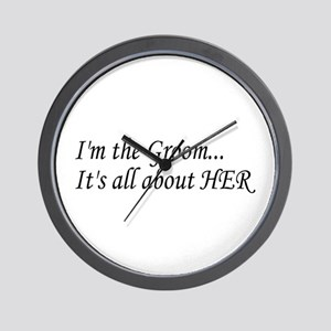 I'm The Groom...It's All About HER Wall Clock