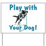 Play With Your Dog Yard Sign