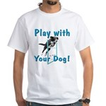 Play With Your Dog White T-Shirt