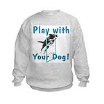 Play With Your Dog Kids Sweatshirt