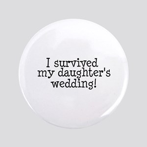 "I Survived My Daughter's Wedding! 3.5"" Button"