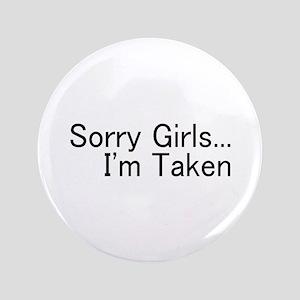 "Sorry Girls...I'm Taken 3.5"" Button"