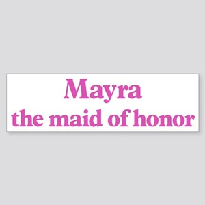 Mayra the maid of honor Bumper Sticker