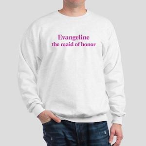 Evangeline the maid of honor Sweatshirt