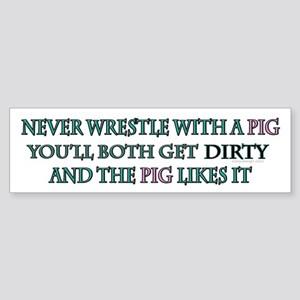 Never wrestle with a pig.. Bumper Sticker