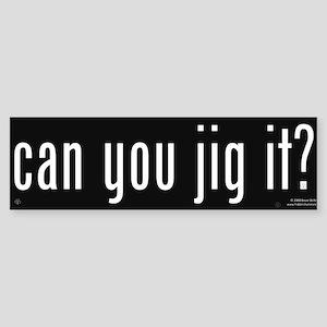 Can You Jig It - Bumper Sticker