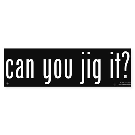 Can You Jig It - Bumper Sticker
