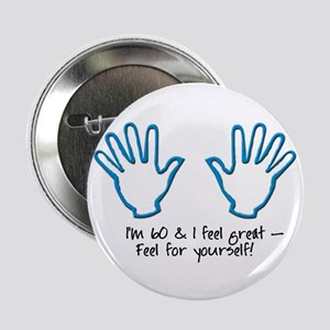 """60th birthday feel for yourself 2.25"""" Button (10 p"""