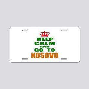 Keep Calm And Go To Kosovo Aluminum License Plate