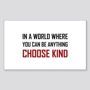 Where You Can Be Anything Choose Kind Quote Sticke