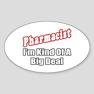"""Pharmacist...Big Deal"" Oval Sticker"