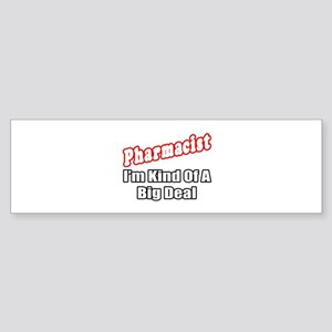 """Pharmacist...Big Deal"" Bumper Sticker"