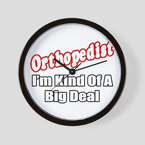 """Orthopedist...Big Deal"" Wall Clock"