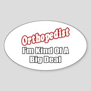 """Orthopedist...Big Deal"" Oval Sticker"