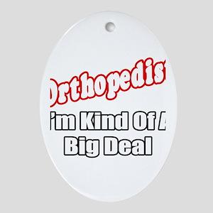 """Orthopedist...Big Deal"" Oval Ornament"