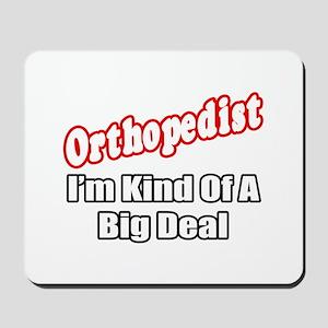 """""""Orthopedist...Big Deal"""" Mousepad"""