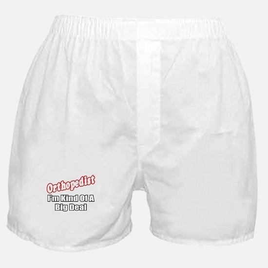 """Orthopedist...Big Deal"" Boxer Shorts"
