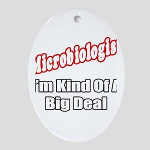 """Microbiologist...Big Deal"" Oval Ornament"