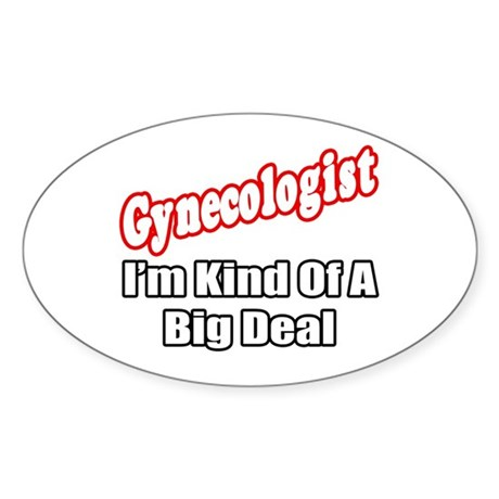 """Gynecologist...Big Deal"" Oval Sticker"