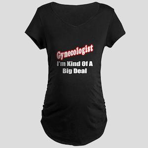 """Gynecologist...Big Deal"" Maternity Dark T-Shirt"