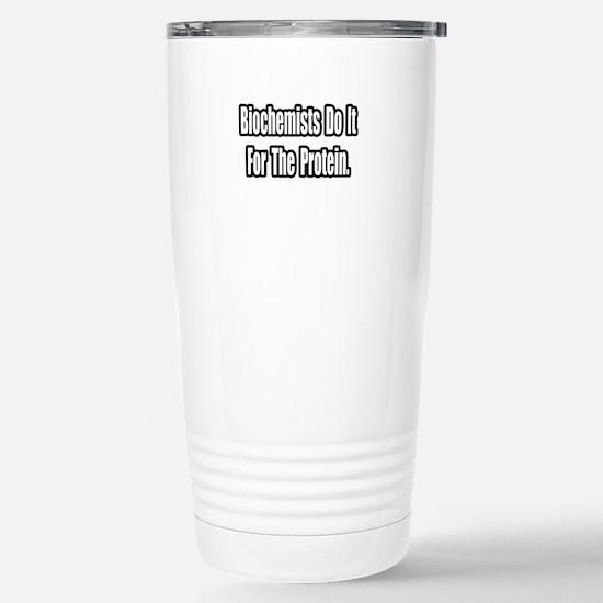 """Biochemists...Protein"" Stainless Steel Travel Mug"