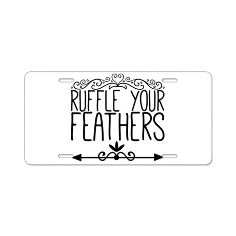 ruffle your feathers Aluminum License Plate by ADMIN