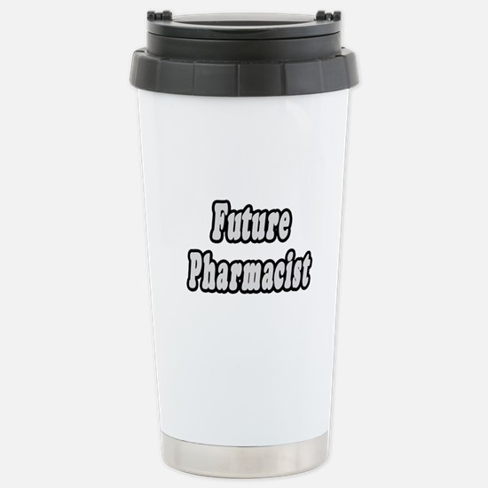 """Future Pharmacist"" Stainless Steel Travel Mug"