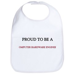 Proud to be a Computer Hardware Engineer Bib