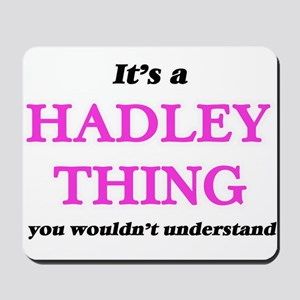It's a Hadley thing, you wouldn' Mousepad