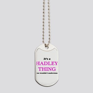 It's a Hadley thing, you wouldn't Dog Tags